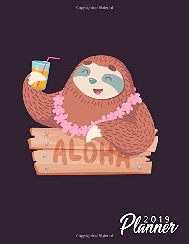 Aloha 2019 Planner: Cute Hawai Sloth Weekly and Monthly Organizer. Stylish Yearly Schedule Agenda, Journal and Notebook (January 2019 - December 2019). por Simple Planners