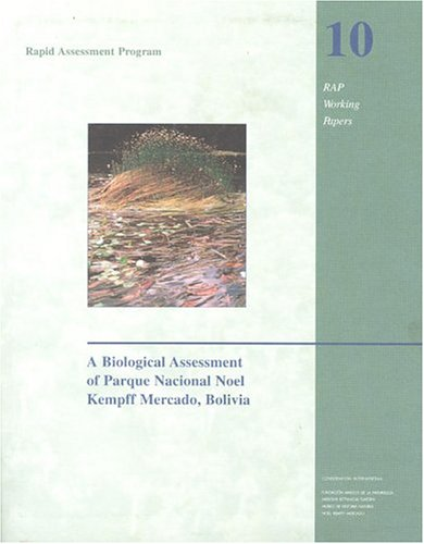 A Biological Assessment of the Parque Nacional Noel Kempff Mercado, Bolivia (Rapid assessment program working papers)