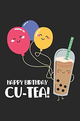 Happy Birthday Cu-Tea!: Alles Gute zum Geburtstag Freund Süße Blase Tee Feierlichkeiten  Notizbuch liniert DIN A5 - 120 Seiten für Notizen, Zeichnungen, Formeln | Organizer Schreibheft Planer Tagebuch