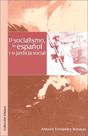 Descargar Libro El Socialismo, Lo Espaqol y La Justicia Social de Antonio Fernandez Benayas