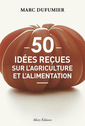 50 idees reçues sur l'agriculture et l'alimentation par Marc Dufumier