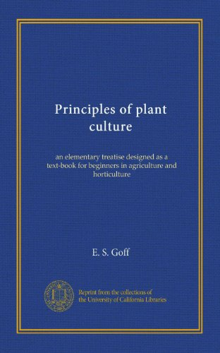 Principles of plant culture: an elementary treatise designed as a text-book for beginners in agriculture and horticulture
