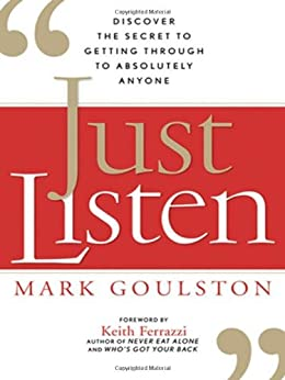 Just Listen: Discover the Secret to Getting Through to Absolutely Anyone by [GOULSTON, Mark]