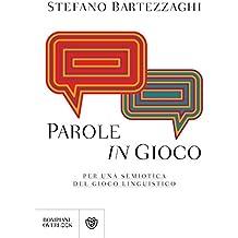 Parole in gioco: Per una semiotica del gioco linguistico (Italian Edition)