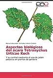 Aspectos biológicos del ácaro Tetranychus Urticae Koch: Y su control mediante el uso de jabón potásico en plantas de gerbera