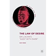 The Law of Desire: On Lacan's 'Kant with Sade' (The Palgrave Lacan Series)