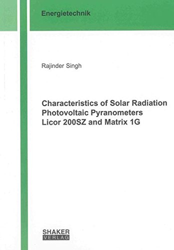 Characteristics of Solar Radiation Photovoltaic Pyranometers Licor 200SZ and Matrix 1G (Berichte aus der Energietechnik)
