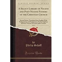 A Select Library of Nicene and Post-Nicene Fathers of the Christian Church, Vol. 11: Second Series; Translated Into English With Prolegomena and ... of Lerins; John Cassian (Classic Reprint) by Philip Schaff (2016-06-17)