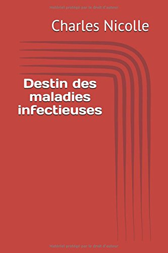 Destin des maladies infectieuses par Charles Nicolle