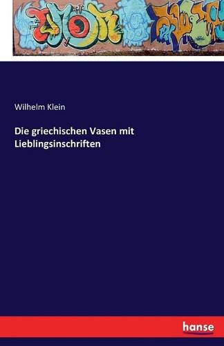 Die griechischen Vasen mit Lieblingsinschriften por Wilhelm Klein