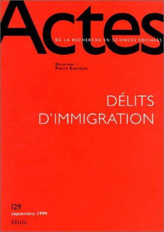 Actes de la recherche en sciences sociales, n°129 : Délits d'immigration
