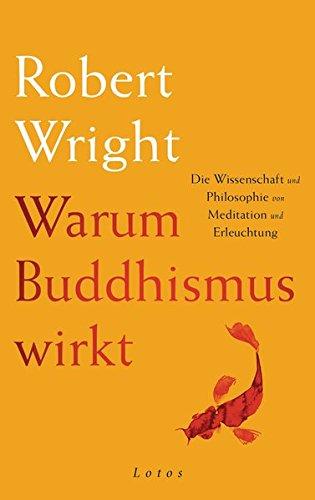 Warum Buddhismus wirkt: Die Wissenschaft und Philosophie von Meditation und Erleuchtung