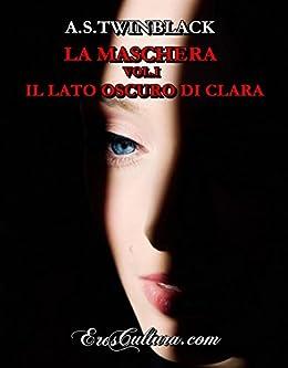 La Maschera vol.I: Il lato oscuro di Clara di [Twinblack, A. S.]