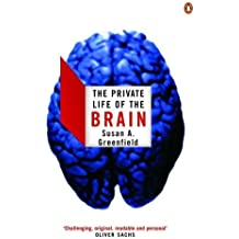 The Private Life of the Brain (Penguin Press Science) by Greenfield, Susan Published by Penguin (2002)