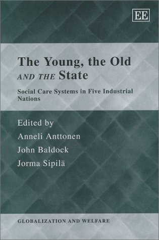 The Young, the Old and the State: Social Care Systems in Five Industrial Nations (Globalization and Welfare Series)