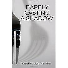 Barely Casting a Shadow: Reflex Fiction Volume 1