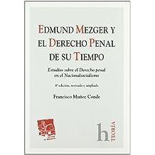 Edmund Mezger y el Derecho Penal de su tiempo (Teoria Tirant Lo Blanch)