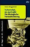 Tschernobyl, 26. April 1986: Die ökologische Herausforderung. 20 Tage im 20. Jahrhundert - Franz-Josef Brüggemeier