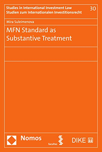 MFN Standard as Substantive Treatment (Studien zum Internationalen Investitionsrecht - Studies in International Investment Law Book 30) (English Edition)