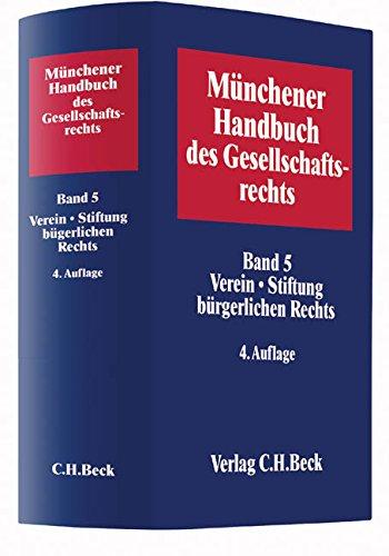Münchener Handbuch des Gesellschaftsrechts  Bd 5: Verein, Stiftung bürgerlichen Rechts