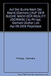 Auf Der Suche Nach Der Realitt (German) [ AUF DER SUCHE NACH DER REALITT (GERMAN) ] by Philipp, Gerhard (Author ) on Apr-09-2008 Paperback