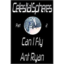 Celestial Spheres: Part Two: Can I Fly