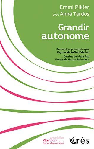 Grandir autonome: Recherches présentées par Raymonde Caffari (Pikler Loczy) par Anna Tardos, Emmi PIKLER