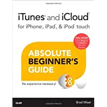 iTunes and iCloud for iPhone, iPad, & iPod touch Absolute Beginner's Guide by Brad Miser (2013-05-01)