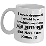 Web Developer Mug Funny Cute Graduation Gifts - I Never Dreamed I Would Be Freakin Awesome - WWW Site Development Coffee Cup Front End Java Script HTML PHP CSS Programmer Coder Software Programming