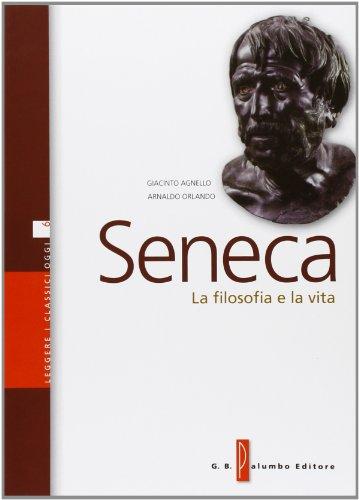 Seneca. La filosofia e la vita. Per i Licei e gli Ist. magistrali. Con espansione online
