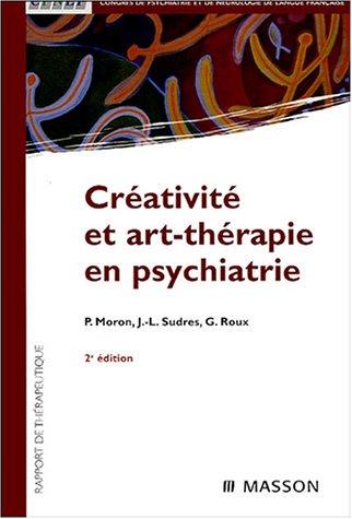 Créativité et art-thérapie en psychiatrie: POD par Pierre Moron, Jean-Luc Sudres, Guy Roux