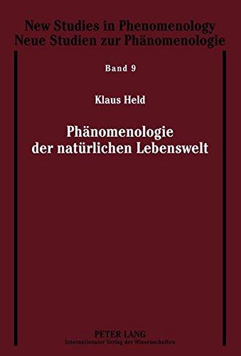 Phänomenologie der natürlichen Lebenswelt (New Studies in Phenomenology / Neue Studien zur Phänomenologie, Band 9)