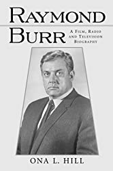 Raymond Burr: A Film, Radio and Television Biography (McFarland Classics)