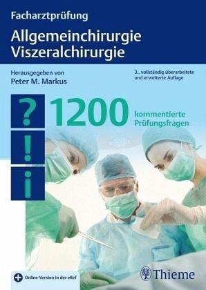 Facharztprüfung Allgemeinchirurgie, Viszeralchirurgie: 1200 kommentierte Prüfungsfragen
