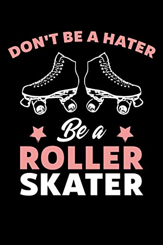 Don't Be A Hater Be A Roller Skater: Roller Skating Journal, Roller Skate Notebook, Roller Skater Gifts, Roller Derby Girls Birthday Present di Roller Skating Moments