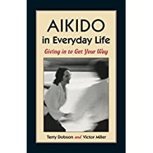 Aikido In Everyday Life: Giving in to Get Your Way