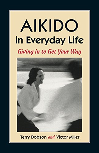 Aikido In Everyday Life: Giving in to Get Your Way por Terry Dobson