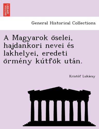 A Magyarok oselei, hajdankori nevei es lakhelyei, eredeti ormeny kutfok utan.