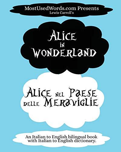 Alice in Wonderland - Alice nel Paese delle Meraviglie: An Italian to English bilingual book with Italian to English dictionary. (Italian Bilingual Books)