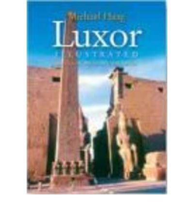 [(Luxor Illustrated: With Aswan, Abu Simbel, and the Nile)] [Author: Michael Haag] published on (February, 2010)