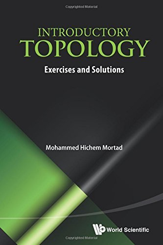 Introductory Topology: Exercises And Solutions by Mohammed Hichem Mortad (28-Feb-2014) Paperback