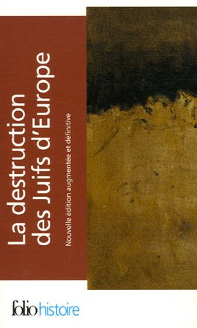 La destruction des Juifs d'Europe I, II, III par Raul Hilberg