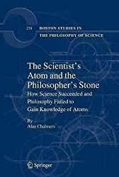 The Scientist's Atom and the Philosopher's Stone: How Science Succeeded and Philosophy Failed to Gain Knowledge of Atoms (Boston Studies in the Philosophy and History of Science)