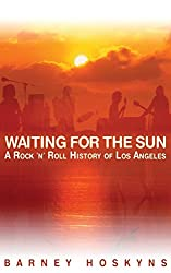 Barney Hoskyns: Waiting For The Sun - A Rock 'N' Roll History Of Los Angeles