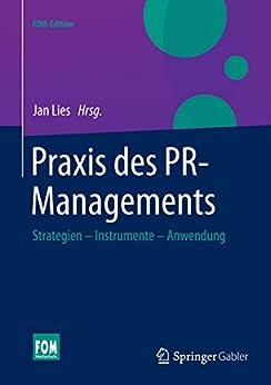 Praxis des PR-Managements: Strategien - Instrumente - Anwendung (FOM-Edition)