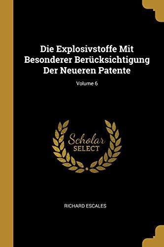 Die Explosivstoffe Mit Besonderer Berücksichtigung Der Neueren Patente; Volume 6