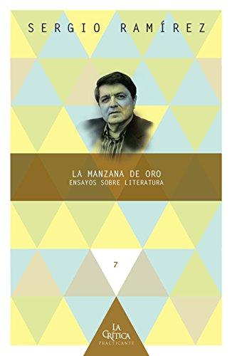 La manzana de oro: Ensayos sobre literatura (La Crítica Practicante. Ensayos latinoamericanos nº 7) por Sergio Ramírez