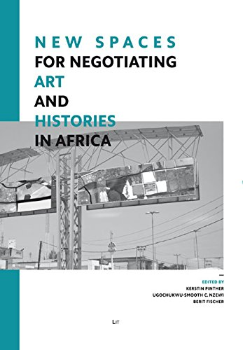 New Spaces for Negotiating Art (and) Histories in Africa (Kunst Und Visuelle Kulturen Afrikas / African Art and Visual Cultures; Arts et cultures visuelles d'afrique;, Band 2) - Kunst Für Afrika