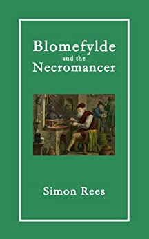 Blomefylde and the Necromancer (Myles Blomefylde, the Cunning Man Book 1) by [Rees, Simon]