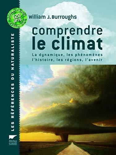 Comprendre le climat - La dynamique, les phénomènes, l'histoire, les régions, l'avenir